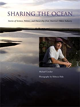 Sharing the Ocean: Stories of Science, Politics, and Ownership from America's Oldest Industry 9780884483069