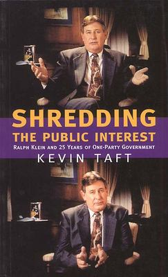 Shredding the Public Interest: Ralph Klein and 25 Years of One-Party Government. 9780888642950