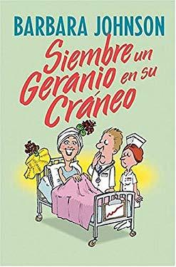 Siembre un Geranio en su Craneo = Plant a Geranium in Your Cranium 9780881137408