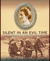 Silent in an Evil Time: The Brave War of Edith Cavell - Batten, Jack