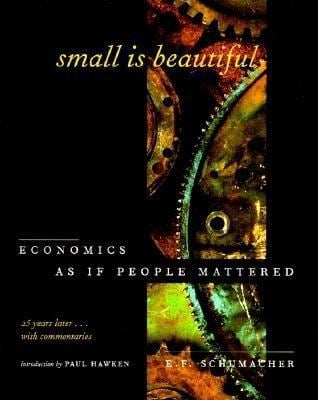 Small is Beautiful: Economics as If People Mattered, 25 Years Later...with Commentaries 9780881791693
