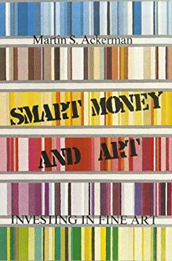 Smart Money and Art: Investing in Fine Art 9780882680453