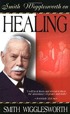 Smith Wigglesworth on Healing 9780883684269