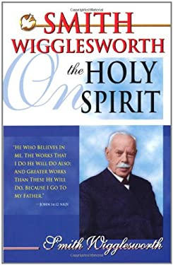 Smith Wigglesworth on the Holy Spirit 9780883685440