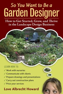 So You Want to Be a Garden Designer: How to Get Started, Grow, and Thrive in the Landscape Design Business 9780881929041