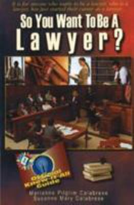 So You Want to Be a Lawyer?: A Guide to Success in the Legal Profession 9780883911365