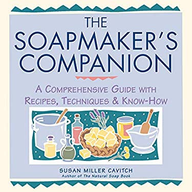 Soapmaker's Companion: A Comprehensive Guide with Recipes, Techniques & Know-How 9780882669656
