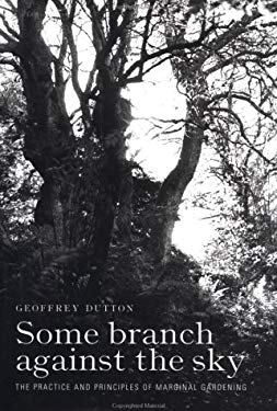 Some Branch Against the Sky: The Practice and Principles of Marginal Gardening 9780881924091