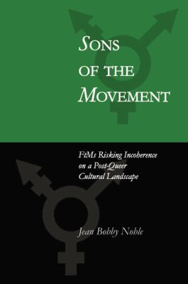 Sons of the Movement: FtMs Risking Incoherence on a Post-Queer Cultural Landscape 9780889614611