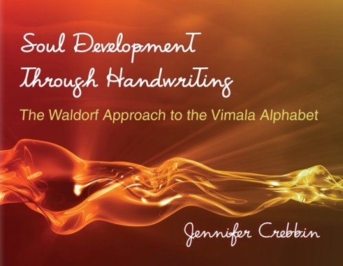 Soul Development Through Handwriting: The Waldorf Approach to the Vimala Alphabet 9780880105873