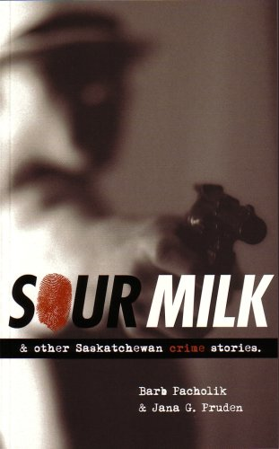 Sour Milk: & Other Saskatchewan Crime Stories 9780889771970