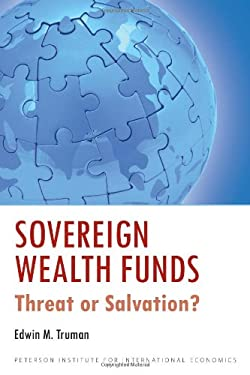Sovereign Wealth Funds: Threat or Salvation? 9780881324983