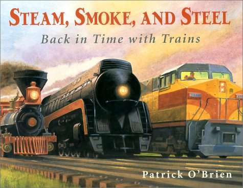 Steam, Smoke, and Steel: Back in Time with Trains 9780881069723