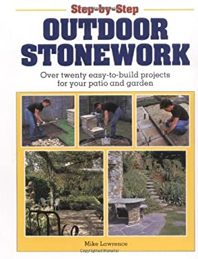Step-By-Step Outdoor Stonework: Over Twenty Easy-To-Build Projects for Your Patio and Garden 9780882668918