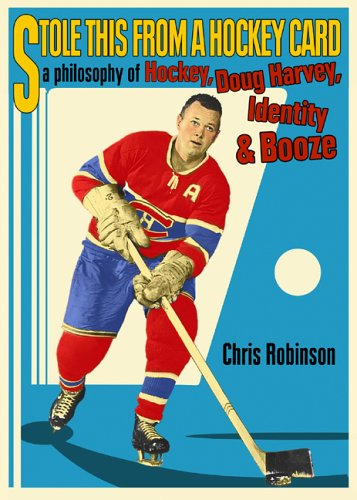 Stole This from a Hockey Card: A Philosophy of Hockey, Doug Harvey, Identity and Booze 9780889712072
