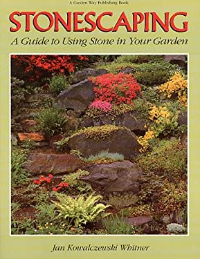 Stonescaping: A Guide to Using Stone in Your Garden 9780882667553