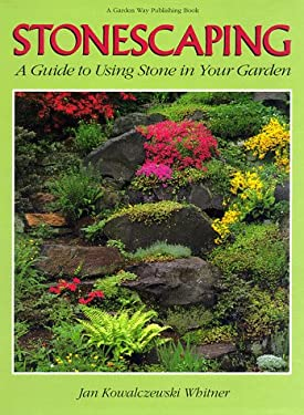 Stonescaping: A Guide to Using Stone in Your Garden 9780882667560
