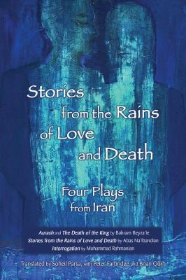 Stories from the Rains of Love and Death: Four Plays from Iran 9780887548192