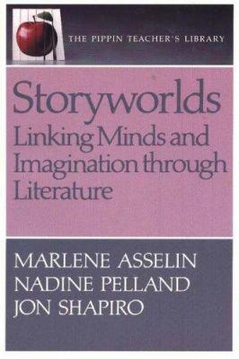 Storyworlds Linking Minds and Imagination Thru Literature: Linking Minds and Imagination Through Literature