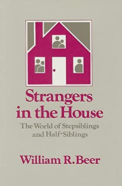 Strangers in the House: The World of Stepsiblings and Half-Siblings 9780887382628