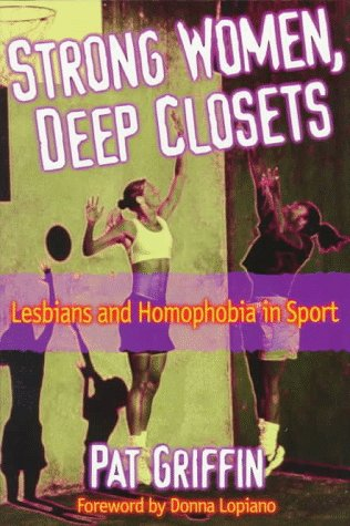Strong Women, Deep Closets: Lesbians and Homophobia in Sport 9780880117296