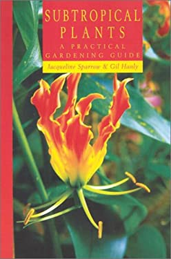 Subtropical Plants: A Practical Gardening Guide 9780881925449