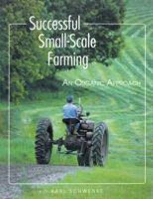 Successful Small-Scale Farming: An Organic Approach 9780882666426