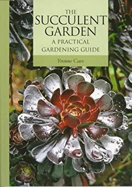 Succulent Garden: A Practical Gardening Guide 9780881923780
