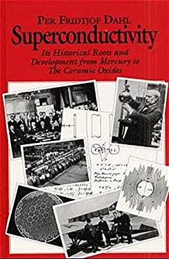 Superconductivity: Its Historical Roots and Development from Mercury to the Ceramic Oxides 9780883188484
