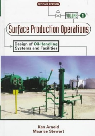 Surface Production Operations, Volume 1:: Design of Oil-Handling Systems and Facilities 9780884158219