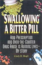 Swallowing a Bitter Pill: How Prescription and Over-The-Counter Drug Abuse Is Ruining Lives - My Story 3955970