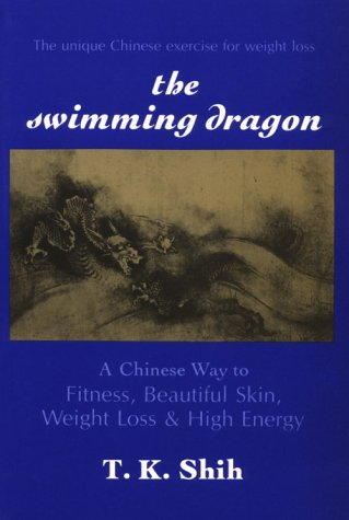 Swimming Dragon: A Chinese Way to Fitness, Beautiful Skin, Weight Loss, and High Energy 9780882680637