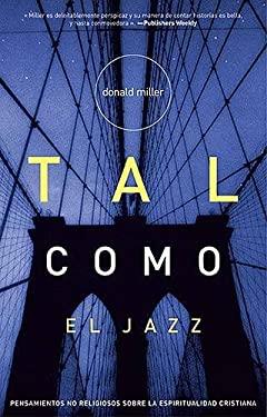 Tal Como el Jazz: Pensamientos No Religiosos Sobre la Espiritualidad Cristiana = Blue Like Jazz 9780881139570