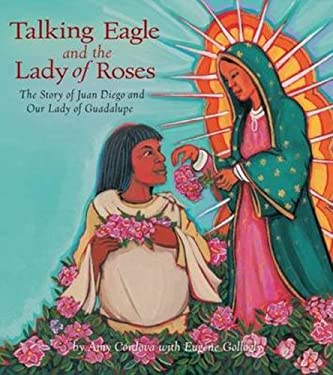 Talking Eagle and the Lady of Roses: The Story of Juan Diego and Our Lady of Guadalupe 9780880107198