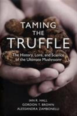 Taming the Truffle: The History, Lore, and Science of the Ultimate Mushroom 9780881928600