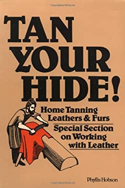 Tan Your Hide!: Home Tanning Leathers & Furs 9780882661018