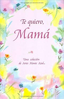 Te Quiero Mama: Una Coleccion de Artes Monte Azul 9780883966945