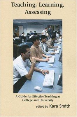 Teaching, Learning, Assessing: A Guide for Effective Teaching at College and University 9780889628663