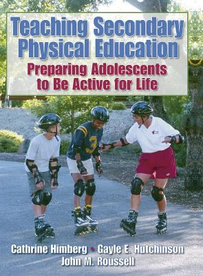 Teaching Secondary Physical Education: Preparing Adolescents to Be Active for Life 9780880119399