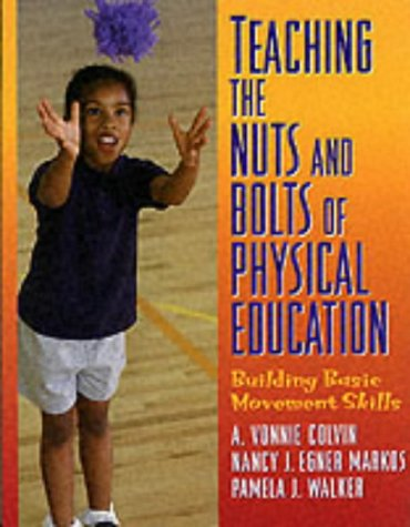 Teaching the Nuts and Bolts of Physical Education: Building Basic Movement Skills 9780880118835