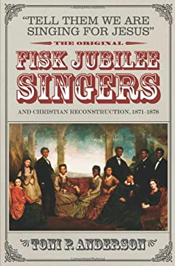 Tell Them We Are Singing for Jesus: The Original Fisk Jubilee Singers and Christian Reconstruction, 1871-1878 9780881461121