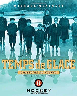 Temps De Glace: L'Histoire Du Hockey 9780887767876