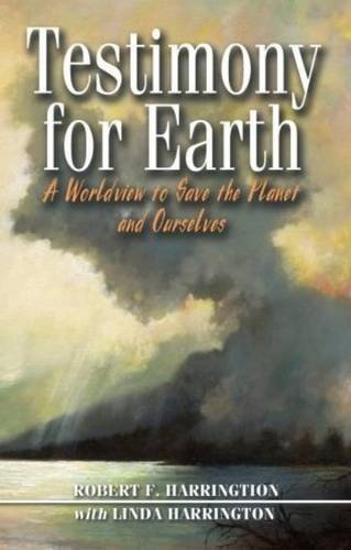 Testimony for Earth: A Worldview to Save the Planet and Ourselves 9780888396457