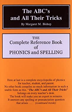 The ABC's and All Their Tricks: The Complete Reference Book of Phonics and Spelling 9780880621403