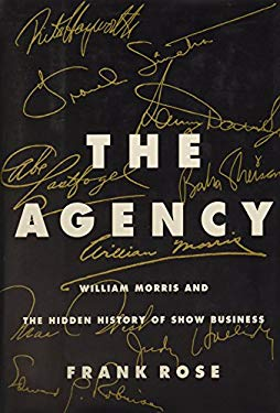 The Agency: William Morris and the Hidden History of Show Business 9780887307492