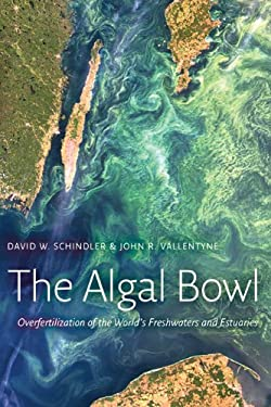 The Algal Bowl: Overfertilization of the World's Freshwaters and Estuaries 9780888644848