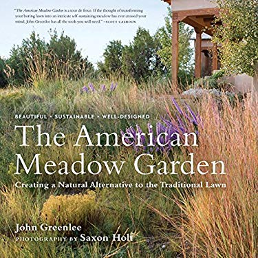 The American Meadow Garden: Creating a Natural Alternative to the Traditional Lawn 9780881928716