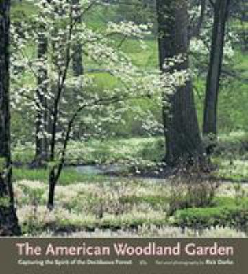 The American Woodland Garden: Capturing the Spirit of the Deciduous Forest 9780881925456