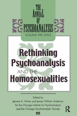 The Annual of Psychoanalysis, V. 30: Rethinking Psychoanalysis and the Homosexualities 9780881633665