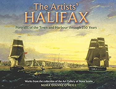 The Artists' Halifax: Portraits of the Town and Harbour Through 250 Years, Selected from the Collection of the Art Gallery of Nova Scotia 9780887806001